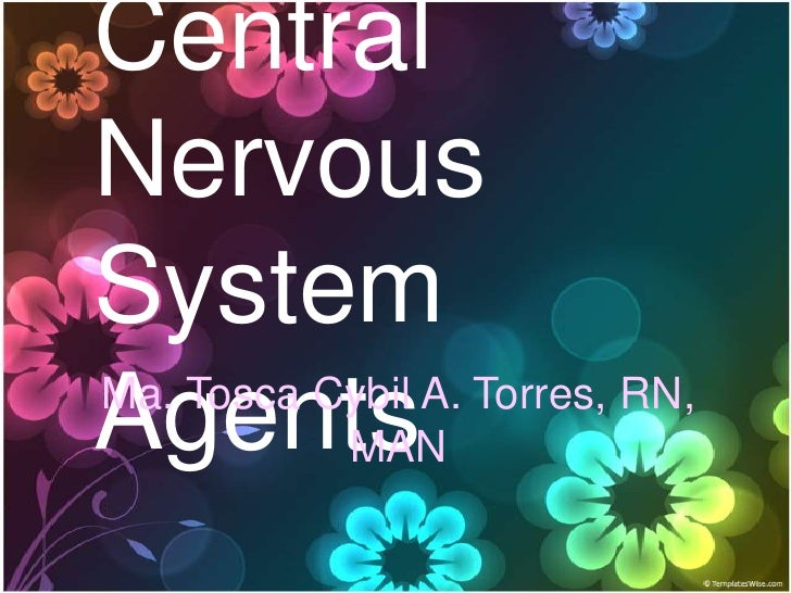 Central Nervous System Agents Ma. Tosca Cybil A. Torres, RN,            MAN