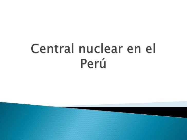 Central nuclear en el Perú<br />