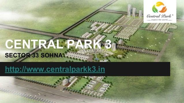 CENTRAL PARK 3 SECTOR 33 SOHNA http://www.centralparkk3.in