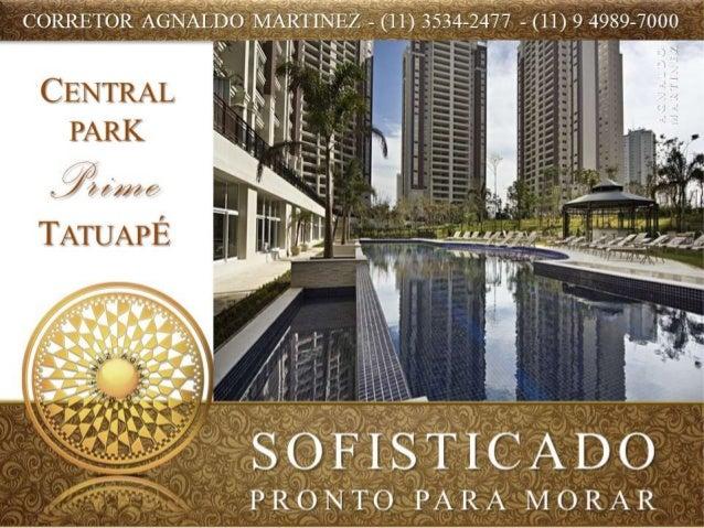 Central Park Prime COMPRA - VENDA - LOCAÇÃO - REVENDA Apartamentos Tatuapé São Paulo (11) 99287-6883 WHATS Agnaldo Martine...