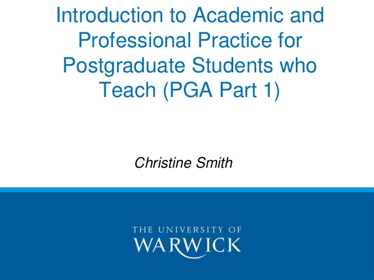 Introduction to Academic and Professional Practice for Postgraduate Students who Teach (PGA Part 1)<br />Christine Smith<b...