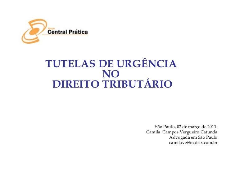 <ul><li>TUTELAS DE URGÊNCIA  </li></ul><ul><li>NO  </li></ul><ul><li>DIREITO TRIBUTÁRIO </li></ul>São Paulo, 02 de março d...
