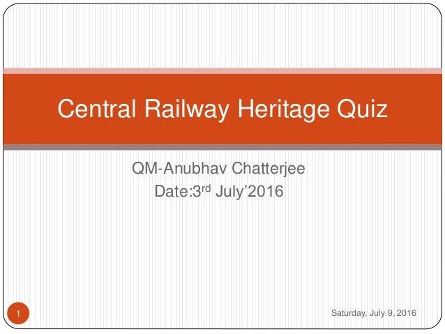 QM-Anubhav Chatterjee Date:3rd July'2016 Central Railway Heritage Quiz 1 Saturday, July 9, 2016