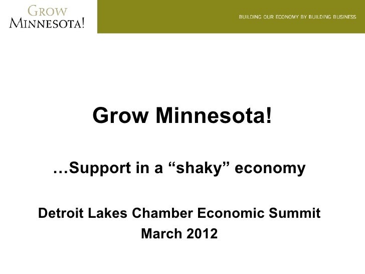"Grow Minnesota! …Support in a ""shaky"" economyDetroit Lakes Chamber Economic Summit               March 2012"