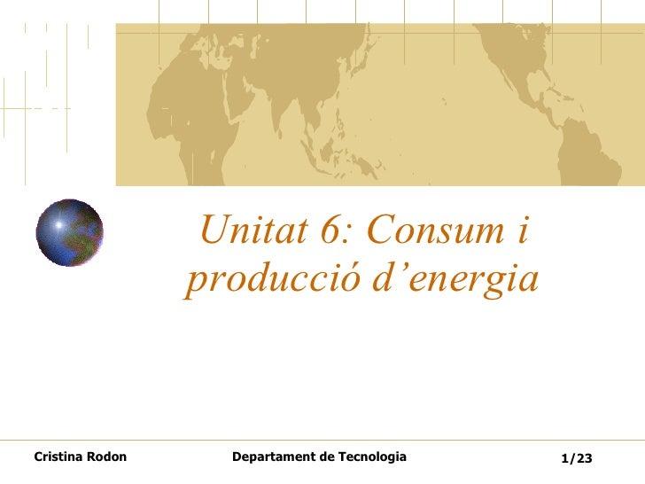 Unitat 6: Consum i producció d'energia