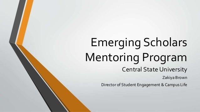 Emerging Scholars Mentoring Program Central State University Zakiya Brown Director of Student Engagement & Campus Life