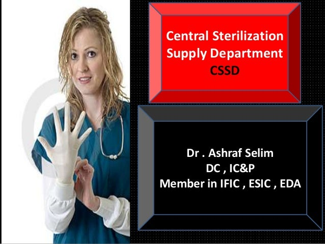Dr . Ashraf Selim DC , IC&P Member in IFIC , ESIC , EDA Central Sterilization Supply Department CSSD