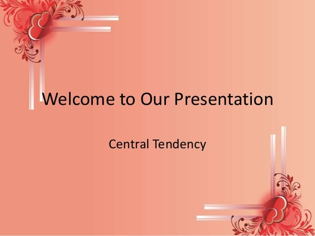 Welcome to Our Presentation Central Tendency
