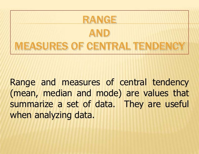 RANGE            ANDMEASURES OF CENTRAL TENDENCYRange and measures of central tendency(mean, median and mode) are values t...