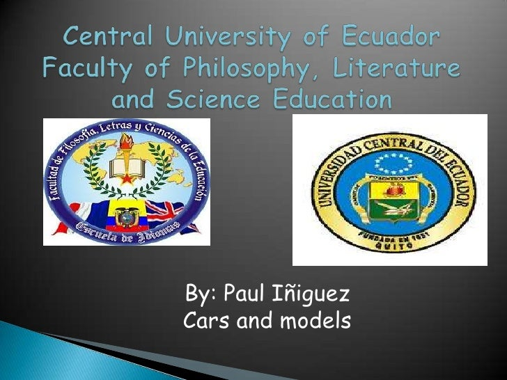 Central University of EcuadorFaculty ofPhilosophy,Literature andScienceEducation<br />By: Paul Iñiguez<br />Cars and m...