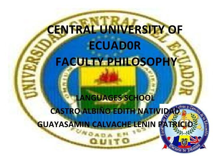 CENTRAL UNIVERSITY OF ECUAD0R  FACULTY PHILOSOPHY LANGUAGES SCHOOL CASTRO ALBIÑO EDITH NATIVIDAD GUAYASAMIN CALVACHE LENIN...