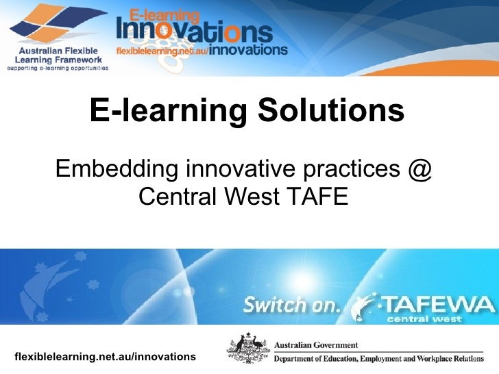 E-learning Solutions Embedding innovative practices @ Central West TAFE