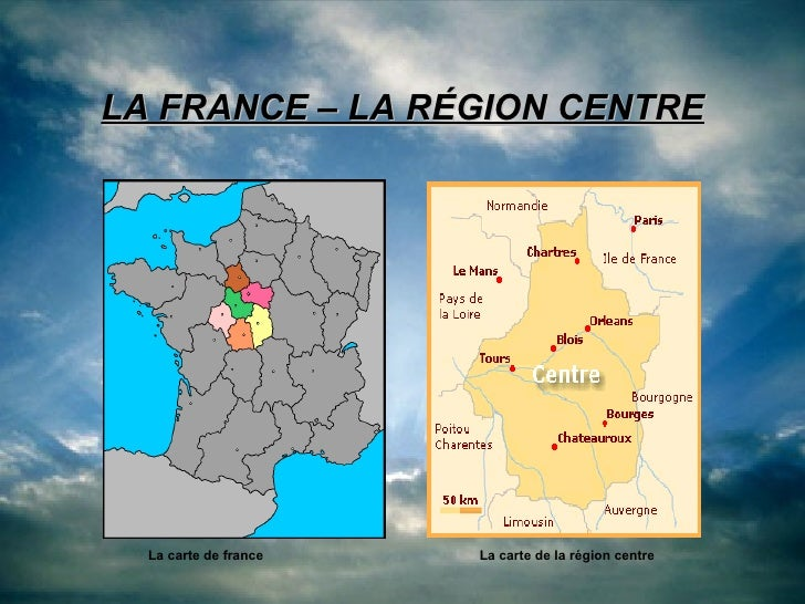 LA FRANCE – LA RÉGION CENTRE La carte de france La carte de la région centre