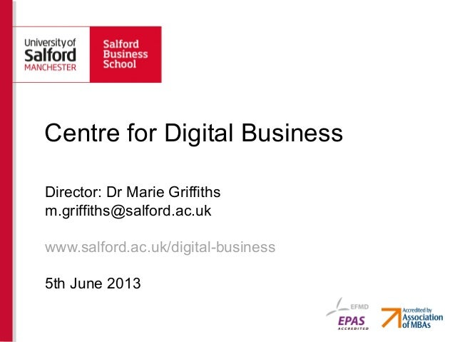 Centre for Digital BusinessDirector: Dr Marie Griffithsm.griffiths@salford.ac.ukwww.salford.ac.uk/digital-business5th June...