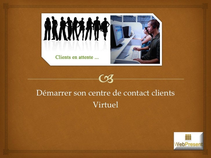 Démarrer son centre de contact clients              Virtuel