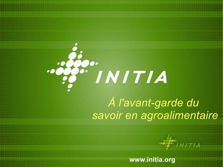 À l'avant-garde du  savoir en agroalimentaire www.initia.org