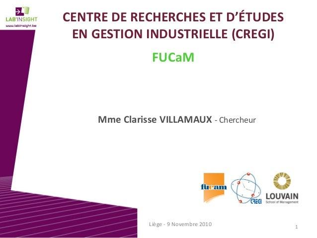 CENTREDERECHERCHESETD'ÉTUDES ENGESTIONINDUSTRIELLE(CREGI) FUCaM MmeClarisseVILLAMAUX‐ Chercheur 1Liège‐ 9Novem...