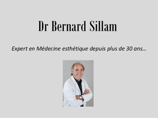 Dr Bernard Sillam Expert en Médecine esthétique depuis plus de 30 ans…