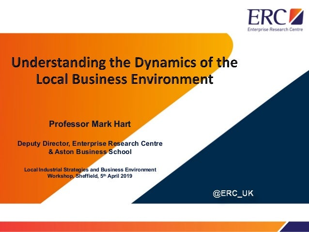 Professor Mark Hart Deputy Director, Enterprise Research Centre & Aston Business School Local Industrial Strategies and Bu...