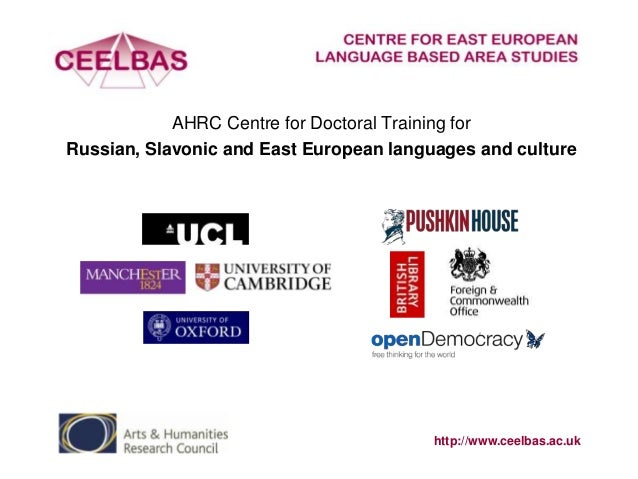 AHRC Centre for Doctoral Training for Russian, Slavonic and East European languages and culture  http://www.ceelbas.ac.uk
