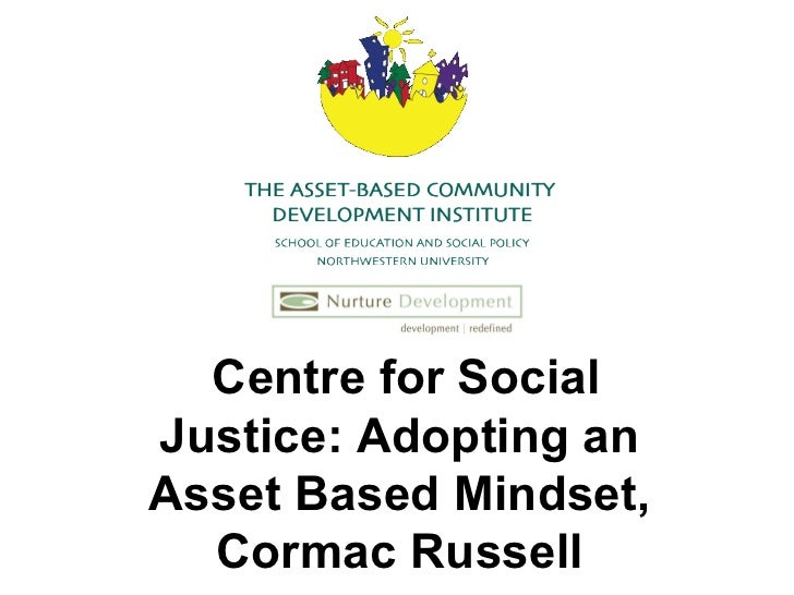 Centre for Social Justice: Adopting an  Asset Based Mindset,  Cormac Russell