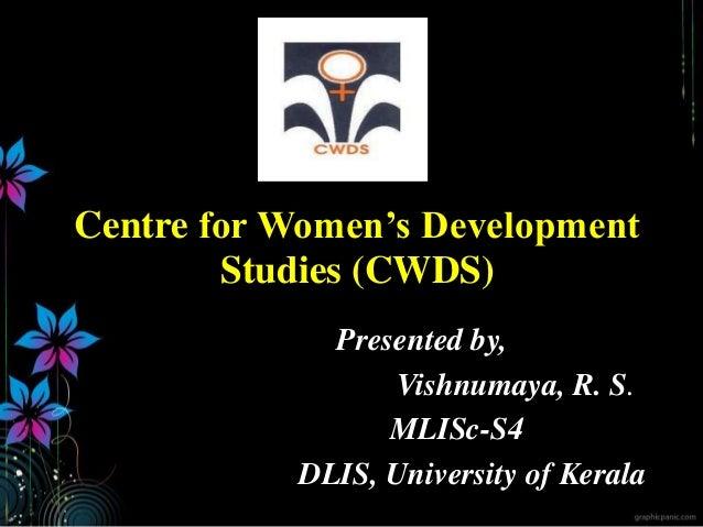 Centre for Women's Development Studies (CWDS) Presented by, Vishnumaya, R. S. MLISc-S4 DLIS, University of Kerala