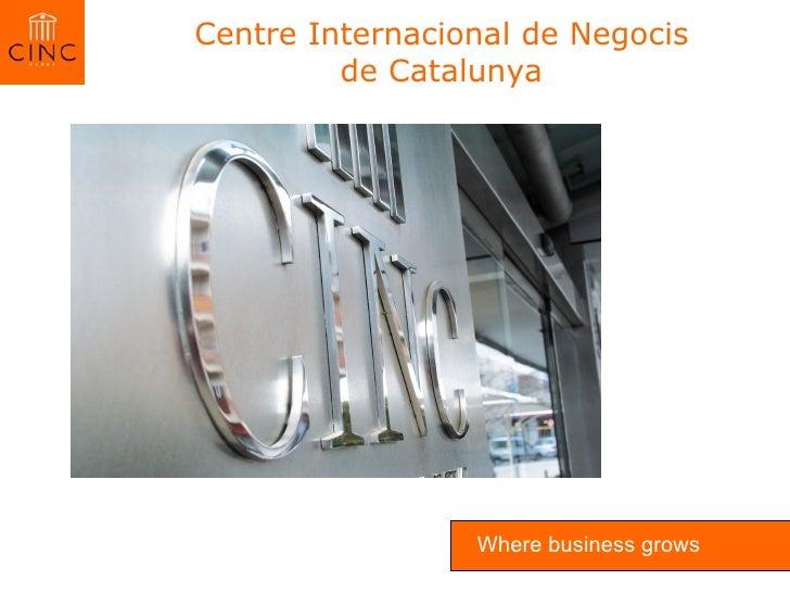 Centre Internacional de Negocis de Catalunya Where business grows