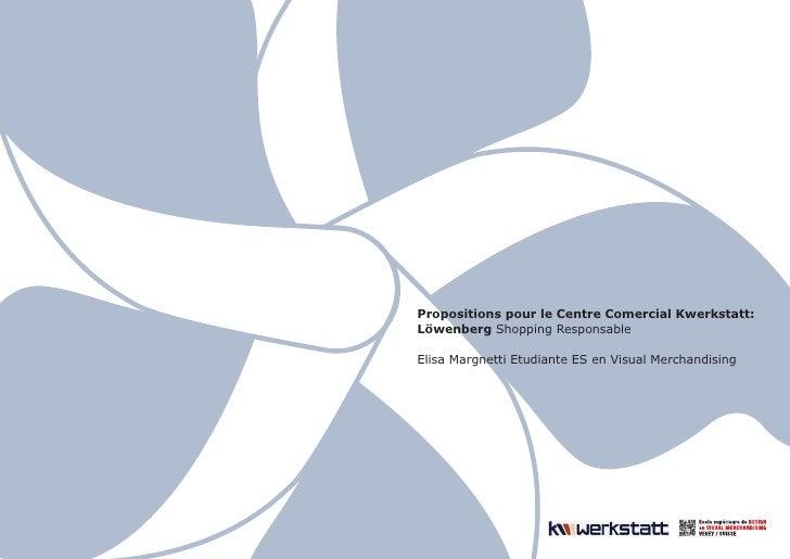 Propositions pour le Centre Comercial Kwerkstatt: Löwenberg Shopping Responsable  Elisa Margnetti Etudiante ES en Visual M...