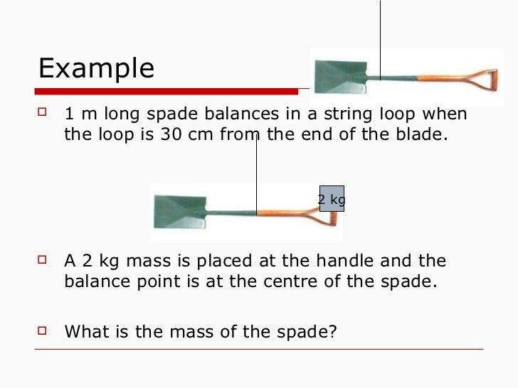Example <ul><li>1 m long spade balances in a string loop when the loop is 30 cm from the end of the blade.  </li></ul><ul>...