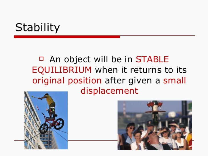 Stability <ul><li>An object will be in  STABLE EQUILIBRIUM  when it returns to its  original position  after given a  smal...