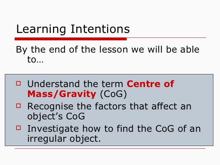Learning Intentions <ul><li>By the end of the lesson we will be able to… </li></ul><ul><li>Understand the term  Centre of ...
