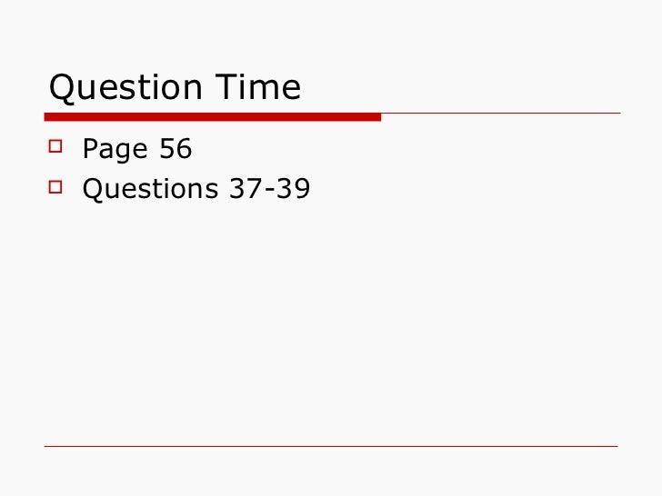 Question Time <ul><li>Page 56 </li></ul><ul><li>Questions 37-39 </li></ul>