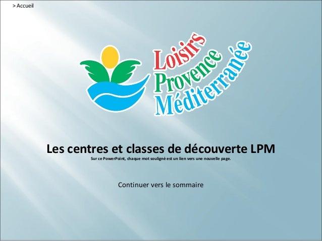 > Accueil            Les centres et classes de découverte LPM                   Sur ce PowerPoint, chaque mot souligné est...