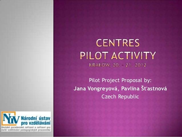 Pilot Project Proposal by:Jana Vongreyová, Pavlína Šťastnová           Czech Republic