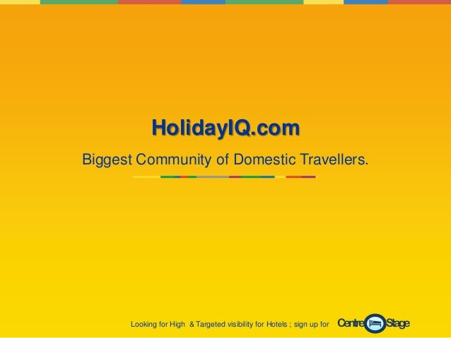 HolidayIQ.comBiggest Community of Domestic Travellers.      Looking for High & Targeted visibility for Hotels ; sign up fo...