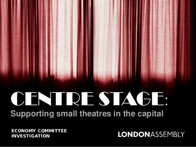 CENTRE STAGE: Supporting small theatres in the capital ECONOMY COMMITTEE INVESTIGATION