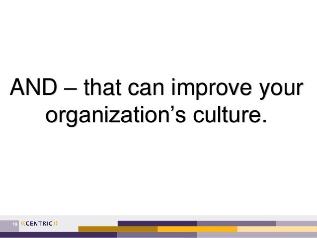 19 AND – that can improve your organization's culture.