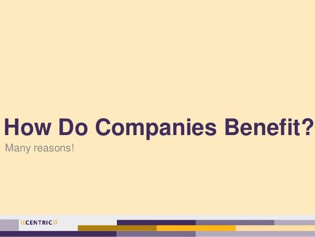How Do Companies Benefit? Many reasons!