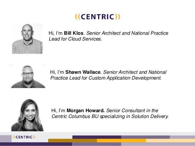 Hi, I'm Bill Klos. Senior Architect and National Practice Lead for Cloud Services. Hi, I'm Shawn Wallace. Senior Architect...