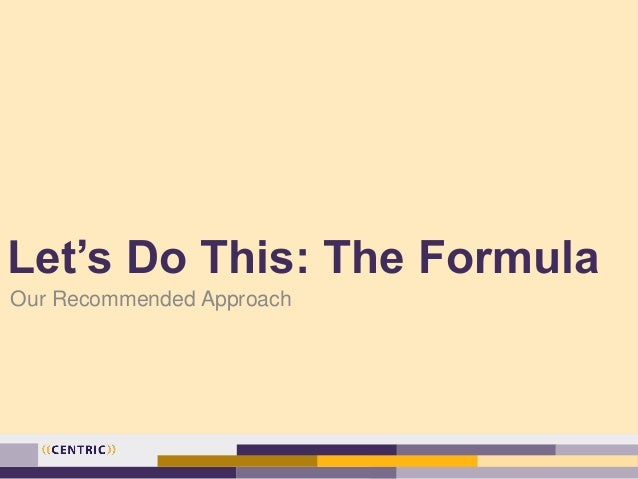 Let's Do This: The Formula Our Recommended Approach
