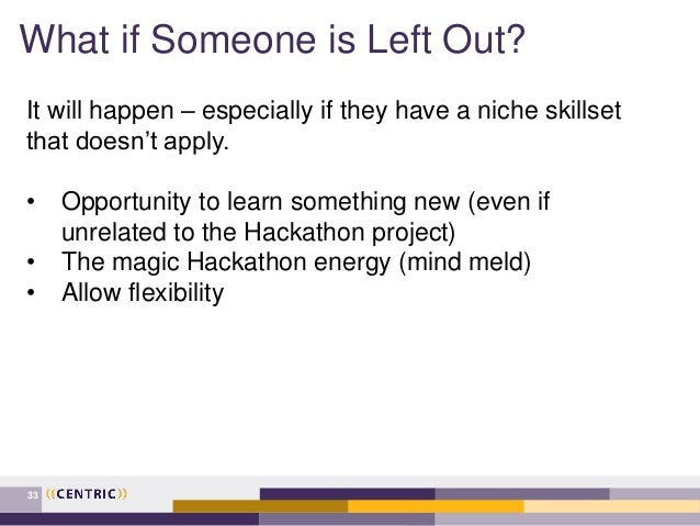 What if Someone is Left Out? 33 It will happen – especially if they have a niche skillset that doesn't apply. • Opportunit...