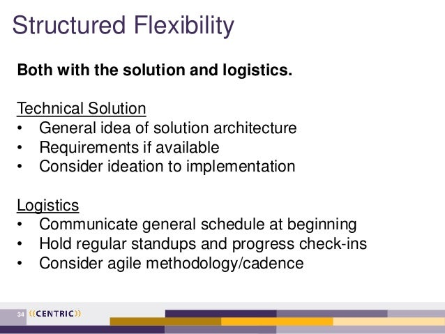 Structured Flexibility 34 Both with the solution and logistics. Technical Solution • General idea of solution architecture...