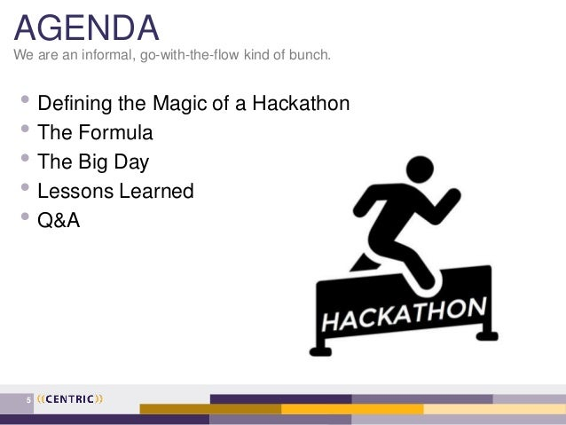AGENDA We are an informal, go-with-the-flow kind of bunch. • Defining the Magic of a Hackathon • The Formula • The Big Day...