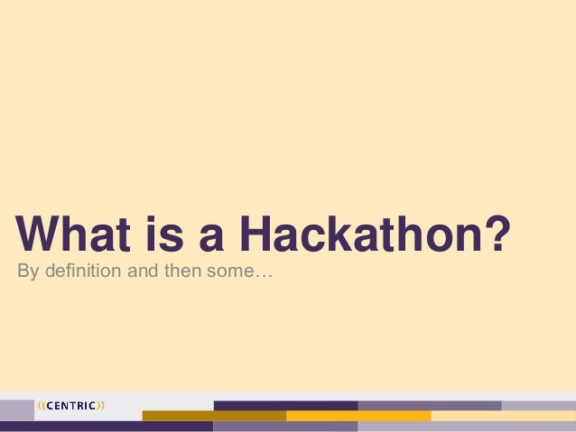 What is a Hackathon? By definition and then some…