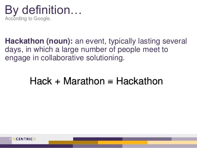 By definition… According to Google. Hackathon (noun): an event, typically lasting several days, in which a large number of...