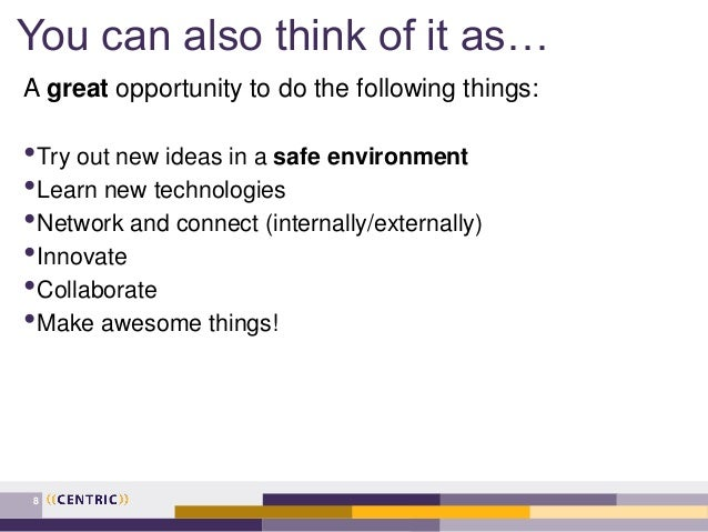 You can also think of it as… A great opportunity to do the following things: •Try out new ideas in a safe environment •Lea...