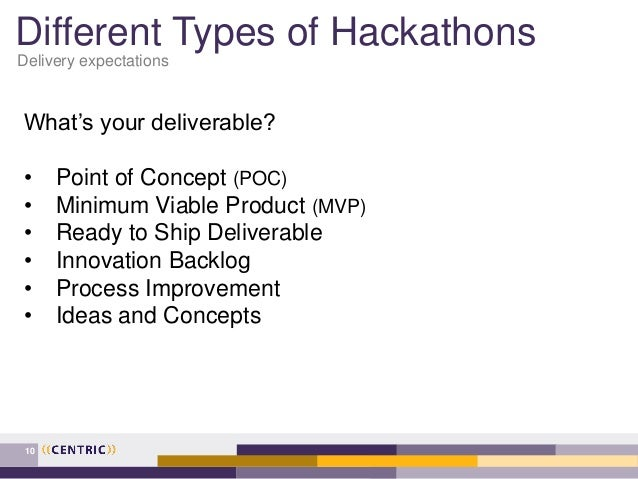 Different Types of Hackathons Delivery expectations 10 What's your deliverable? • Point of Concept (POC) • Minimum Viable ...