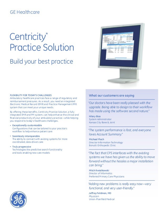 Centricity*Practice SolutionBuild your best practiceFlexibility for today's challengesAmbulatory healthcare practices face...