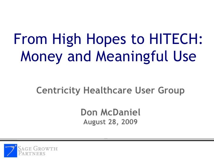 Centricity Healthcare User Group Don McDaniel August 28, 2009 <ul><li>From High Hopes to HITECH: Money and Meaningful Use ...