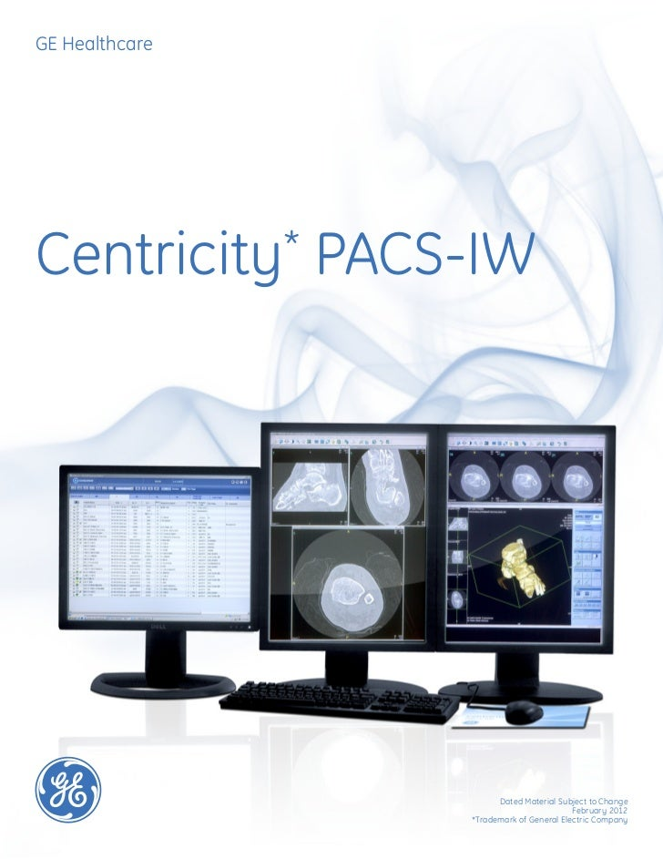 GE HealthcareCentricity*     PACS-IW                          Dated Material Subject to Change                            ...